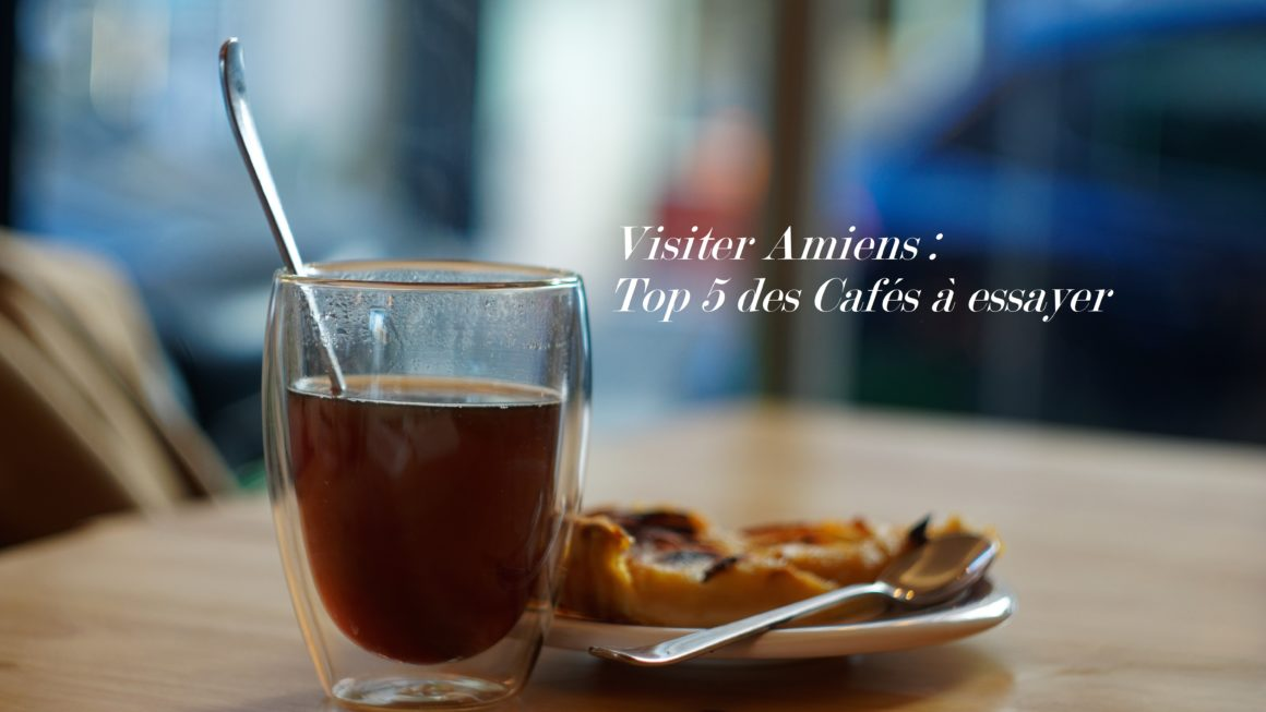 Visiter Amiens, 5 cafés à voir et à essayer !