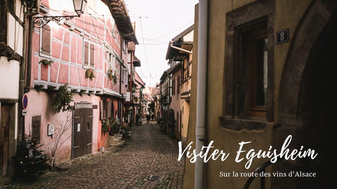 Visiter Eguisheim : sur la route des vins d'Alsace