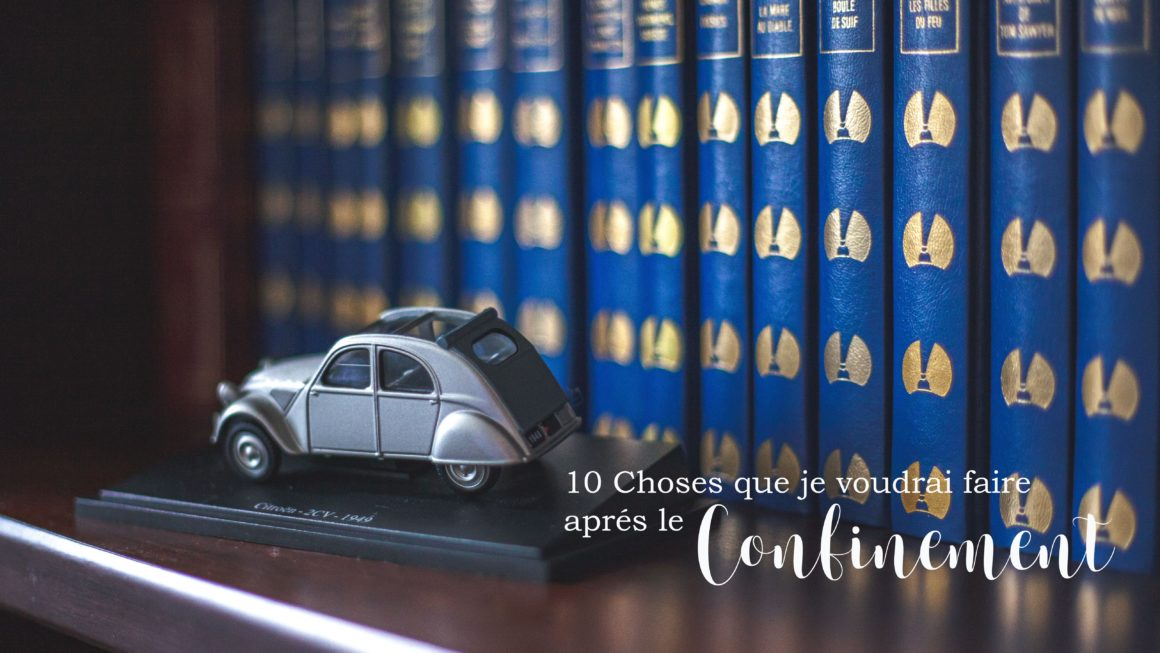 10-choses-a-faire-fin-du-confinement-2CV-livres-blog-alex-stories